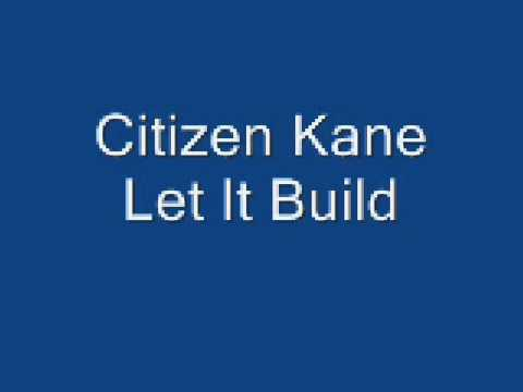 Citizen Kane Let It Build