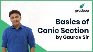 Conic Section: Basics of Conic Section  by Gaurav Sir | JEE Main 2019