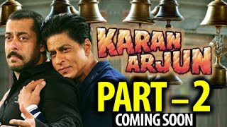 Are You Ready For KARAN ARJUN Part  2 : अब आएगा करण अर्जुन पार्ट 2   !