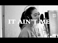 It Ain't Me by Kygo and Selena Gomez Cover