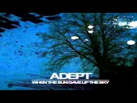 Adept - When The Sun Gave Up The Sky