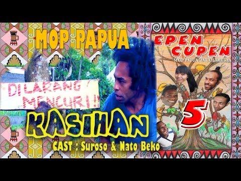 Epen Cupen 5 Mop Papua : kasihan video