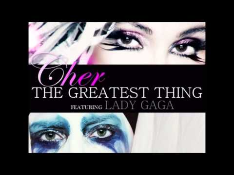 Cher   The Greatest Thing ft Lady Gaga