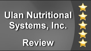 Ulan Nutritional Systems, Inc. Clearwater Incredible 5 Star Review by Kevin C.