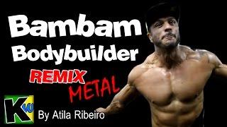 Bambam Bodybuilder -Remix by AtilaKw