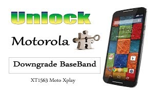 HOW TO UNLOCK MOTOROLA : DOWNGRADE BASEBOARD MOTOROLA , Xt1563 MOTO X PLAY UNLOCK