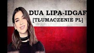 Dua Lipa - IDGAF [TŁUMACZENIE PL]