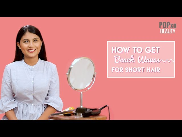 How To Get Beachy Waves For Short Hair - POPxo Beauty
