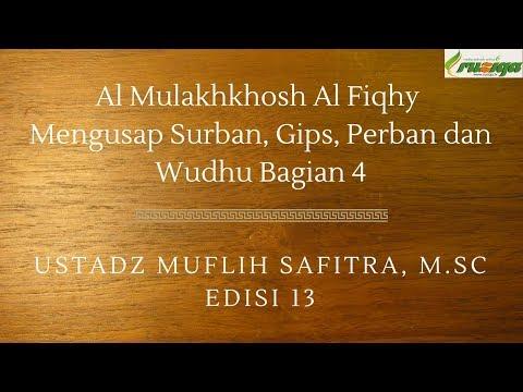 Ustadz Muflih Safitra - Al Mulakhos Al Fiqhy 13 (Mengusap Surban, Gips, Perban dan Wudhu Bagian 4)