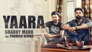 YAARA (Full Audio Song) Sharry Mann || Parmish Verma || New Punjabi Songs