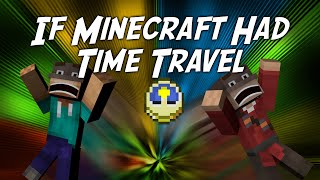 If Minecraft Had Time Travel