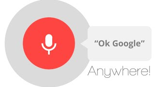 "Use ""Ok Google"" from anywhere!"