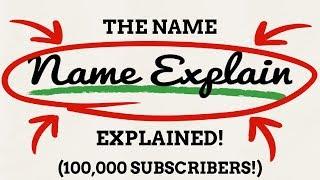100,000 Subscribers! Name Explain Explains The Name Name Explain