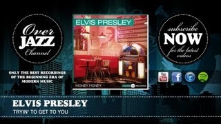 Watch Elvis Presley Tryin To Get To You video