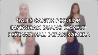 Gadis Cantik Popular Instagram Buang Makeup Pertama Kali Depan Camera  from ohbulanofficialvideo