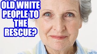 How Old White People Could Save The World!