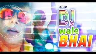 Song : DJ wale Bhai I New DJ song I Party Song