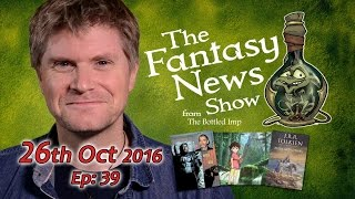 The Fantasy News Show -  26th October 2016