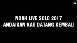 download lagu Noah Live Solo - Andaikan Kau Datang Kembali gratis