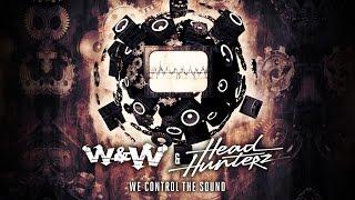 W&W & Headhunterz - We Control The Sound