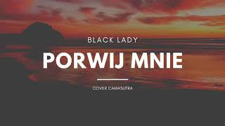 """PORWIJ MNIE "" - Black Lady (Camasutra cover)"