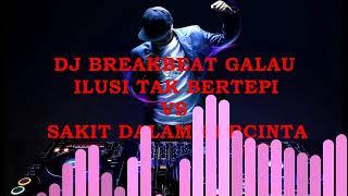 DJ BREAKBEAT GALAU 2018 ILUSI TAK BERTEPI VS SAKIT DALAM BERCINTA