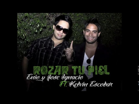 Rozar Tu Piel - Enio y Jose Ignacio ft. Kelvin Escobar