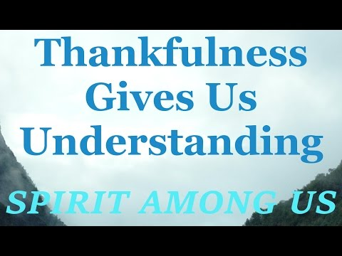 Thankfulness Gives Us Understanding - November 12th, 2015 - Daily Devotional - SPIRIT AMONG US