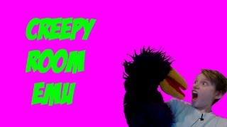 Creepy Room Emu