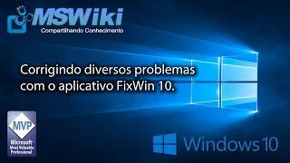 Windows 10 - Corrigindo diversos problemas com o aplicativo FixWin 10