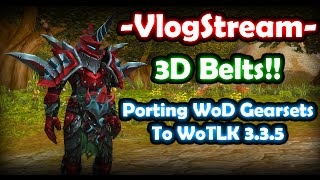 Vlogstream - Port WoD Armors to LK + 3D Belts- 2 Hours Long