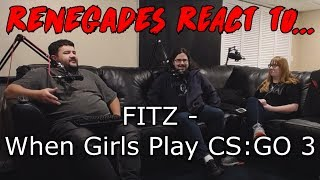 Renegades React to... FITZ - When Girls Play CS:GO 3