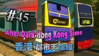 九巴、城巴、接駁巴士、輕鐵齊出現 EP45 | Hong Kong Sims | Cities Skylines After Dark 都市天際線