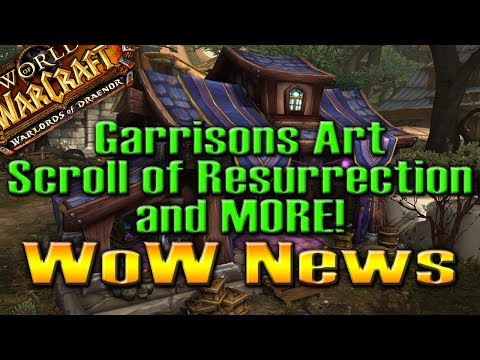 WoW NEWS!!! Garrisons Art | Scroll of Resurrection and MORE!  by QELRIC (World of Warcraft)