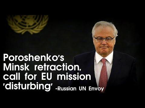 Vitaly Churkin: Poroshenko's Minsk retraction, call for EU mission 'disturbing'