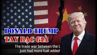 Donald Trump tay cờ bạc già với ván bài thương mại Mỹ Trung