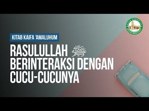 Rasulullah ﷺ Berinteraksi dengan Cucu-cucunya #2 - Ustadz Khairullah Anwar Luthfi, Lc