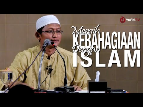 Ceramah Islam: Meraih Kebahagiaan Dengan Islam - Ustadz Badru Salam, Lc