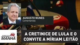 A cretinice de Lula e o convite a Míriam Leitão | Augusto Nunes