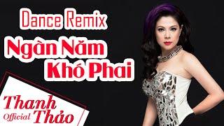 Dance Remix Ngàn Năm Khó Phai - Thanh Thảo    Album 2010