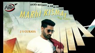 MARHI  KiSMAT (Full Song)  JS GURAYA NEW LATEST PUNJABI SONG 2018