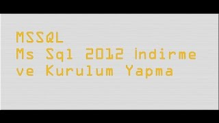 MS SQL Server 2012 İndirme ve Kurma