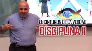 Predicas Cristianas | El Cinturon de la verdad  | Disciplina II - Pastor Caballero