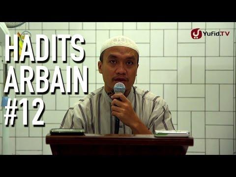 Penjelasan Hadits Arba'in 12: Meninggalkan Perkara Yang Tidak Bermanfaat - Ustadz Zakaria Ahmad