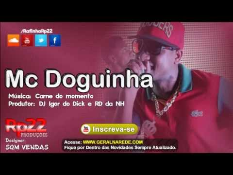 MC Doguinha - Carne do momento [ DJ Igor do Dick e RD da NH ]