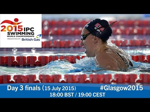 Day 3 finals | 2015 IPC Swimming World Championships, Glasgow