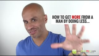 How to Get More From a Man By Doing Less