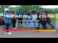 Mermaid In Love 2 Dunia   Episode 59