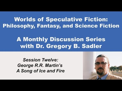 George RR Martins Song of Ice and Fire  Philosophy and Speculative Fiction lecture 12