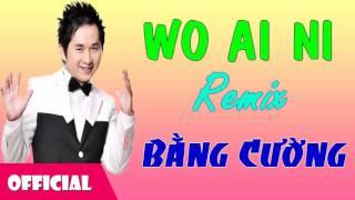 Wo Ai Ni Remix - Bằng Cường [Official Audio]